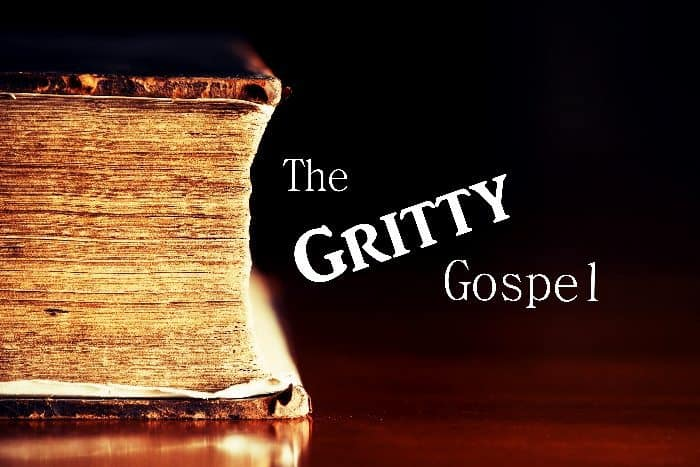 The Gritty Gospel