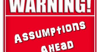 Warning: Assumptions Ahead